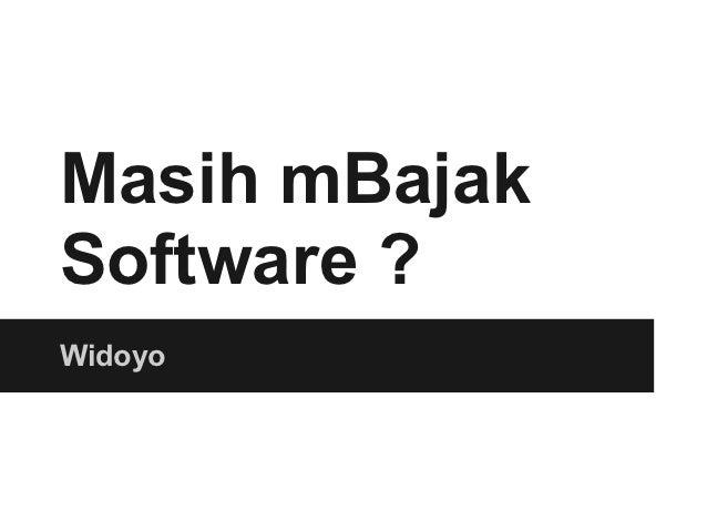Masih mBajakSoftware ?Widoyo