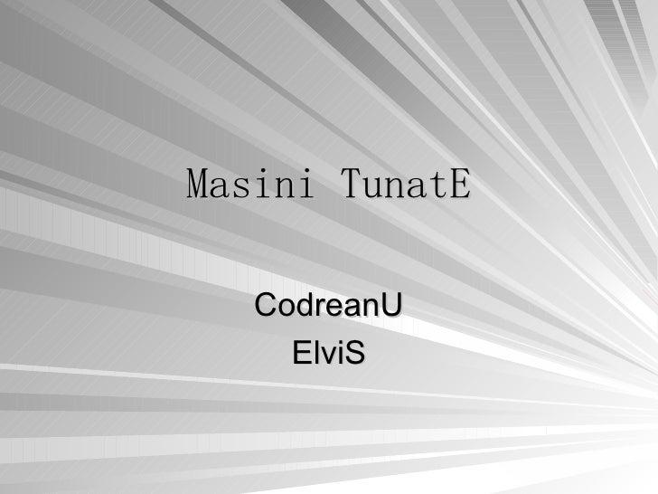 Masini TunatE CodreanU ElviS