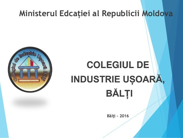 Ministerul Edcației al Republicii Moldova COLEGIUL DE INDUSTRIE UȘOARĂ, BĂLȚI Bălți - 2016