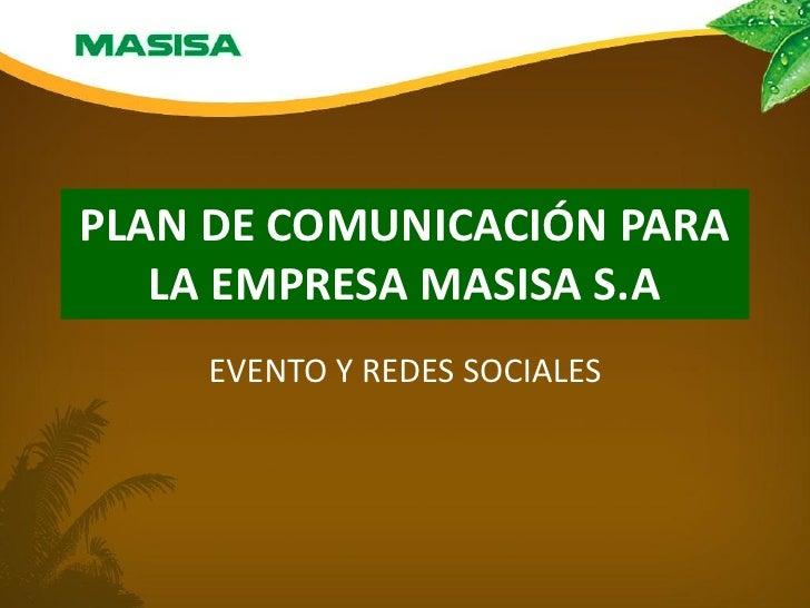 PLAN DE COMUNICACIÓN PARA   LA EMPRESA MASISA S.A       EVENTO Y REDES SOCIALES   Integrantes: Paloma Cayo, Javier Custodi...