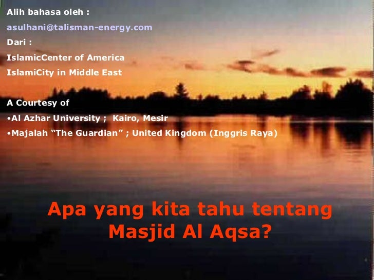 Apa yang kita tahu tentang Masjid Al Aqsa? <ul><li>Alih bahasa oleh : </li></ul><ul><li>asulhani @talisman-energy.com </li...