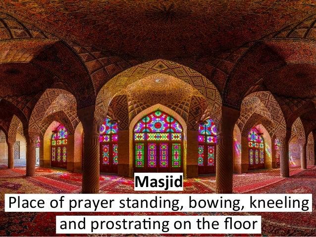 Masjid Placeofprayerstanding,bowing,kneeling andprostra6ngonthefloor