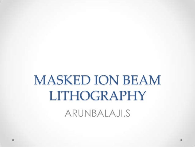 MASKED ION BEAM LITHOGRAPHY ARUNBALAJI.S