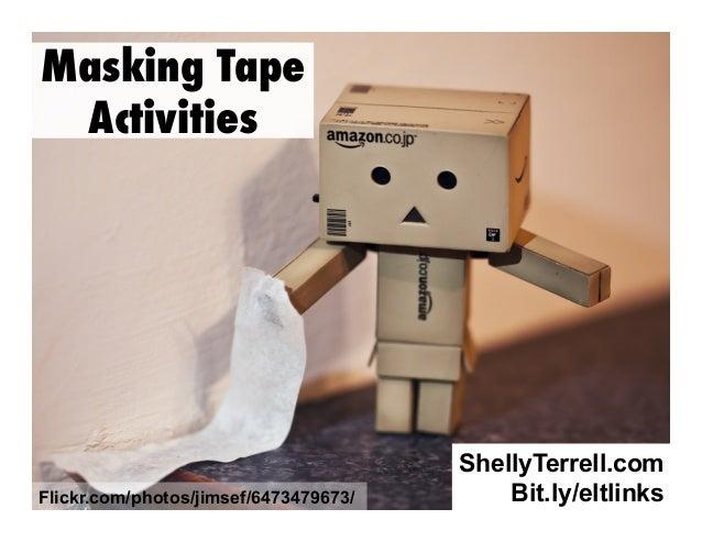 Masking Tape Activities  Flickr.com/photos/jimsef/6473479673/  ShellyTerrell.com Bit.ly/eltlinks