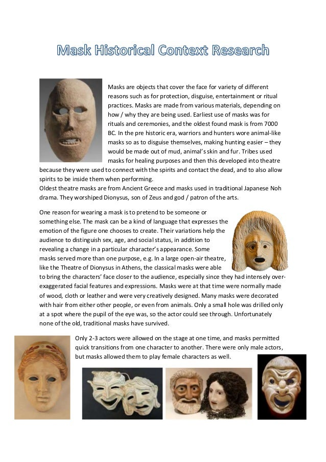 Masks are objects that cover the face for variety of different reasons such as for protection, disguise, entertainment or ...