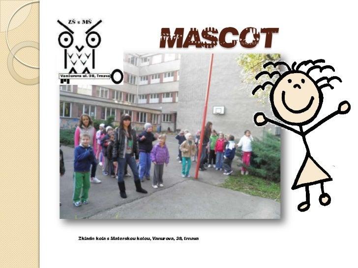 MASCOT<br />Základná škola s Materskou školou, Vančurova, 38, trnava<br />