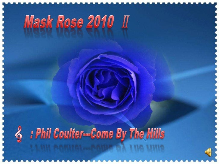 Mask Rose 2010  Ⅱ<br />: Phil Coulter---Come By The Hills<br />
