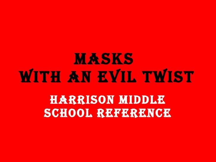 Masks  With An Evil Twist Harrison Middle School Reference