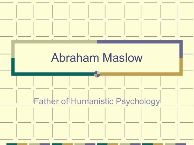 Abraham Maslow Father of Humanistic Psychology