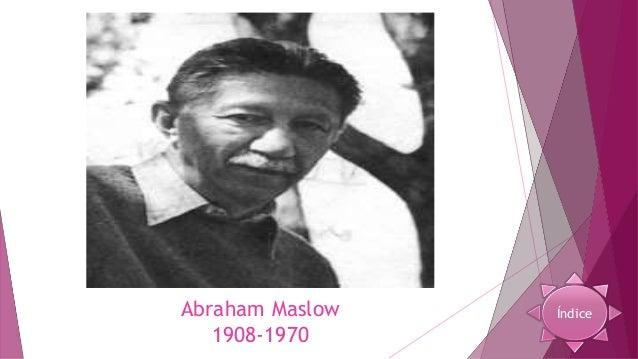  Abraham Maslow nació en Nueva York, en el año de 1908; se graduó como psiquiatra y psicólogo en la Universidad de Wiscon...