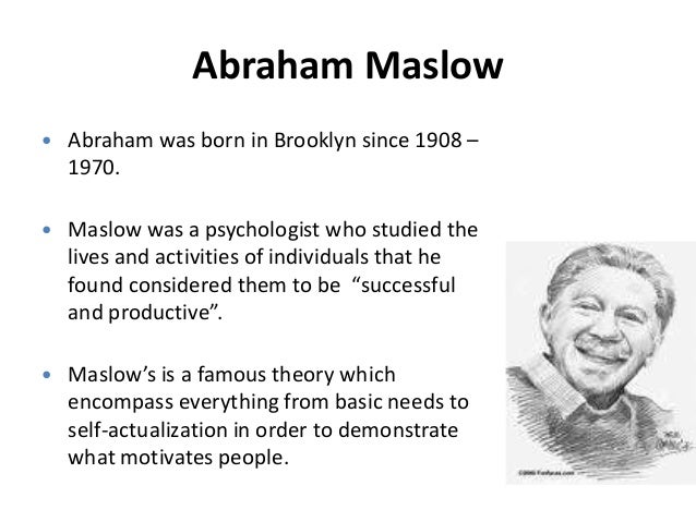 motivation and maslow Motivation is the reason  maslow's theory is one of the most widely discussed theories of motivation abraham maslow believed that man is inherently good and.