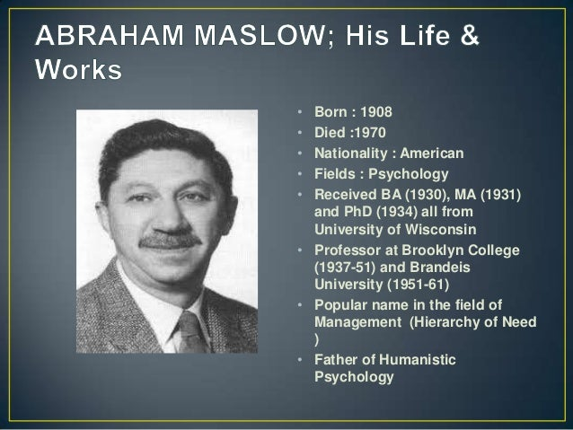 a biography and life work of abraham harold maslow an american thinker Abraham harold maslow, american educator member american (council 1946-1948, 49-50, 53-56, 58-60), president 8th division 1955, president 10th division 1959.