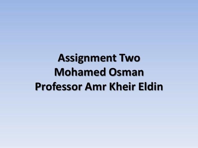 Assignment Two Mohamed Osman Professor Amr Kheir Eldin