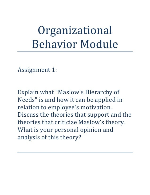 "Organizational Behavior Module Assignment 1: Explain what ""Maslow's Hierarchy of Needs"" is and how it can be applied in re..."
