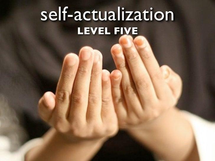 self-actualization     LEVEL FIVE
