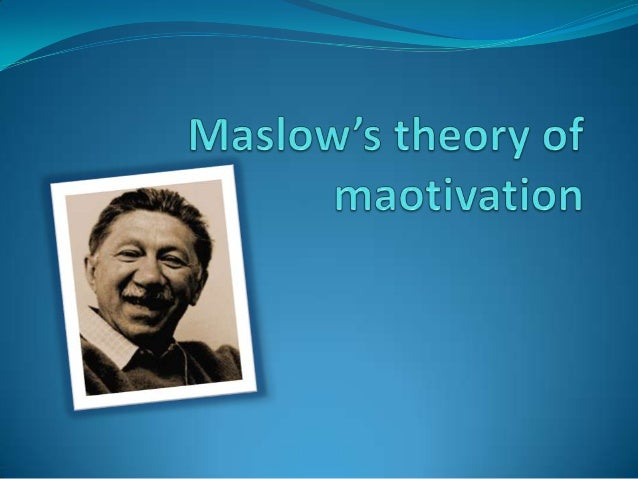Maslow's Theory of motivation  This is best known theory of motivation There Is a hierarchy of five human needs