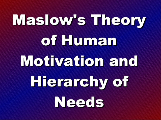human motivational theories propounded by maslow 143 need-based theories of motivation  maslow's hierarchy categorizes human needs into physiological, safety, social, esteem, and self-actualization needs.
