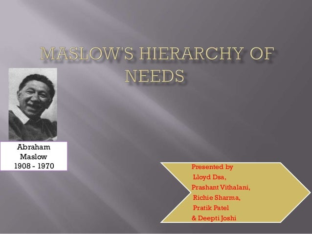 Abraham  Maslow1908 - 1970   Presented by              Lloyd Dsa,              Prashant Vithalani,              Richie Sha...