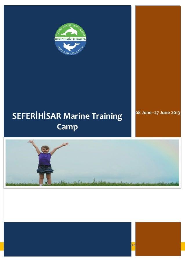 SEFERİHİSAR DENİZ EĞİTİM KAMPI - 08 Temmuz – 26 Temmuz 2013  1 SEFERİHİSAR Marine Training Camp 1 08 June–27 June 2013