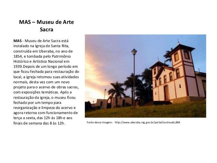 MAS – Museu de Arte Sacra <ul><li>MAS  - Museu de Arte Sacra está instalado na Igreja de Santa Rita, construída em Uberaba...