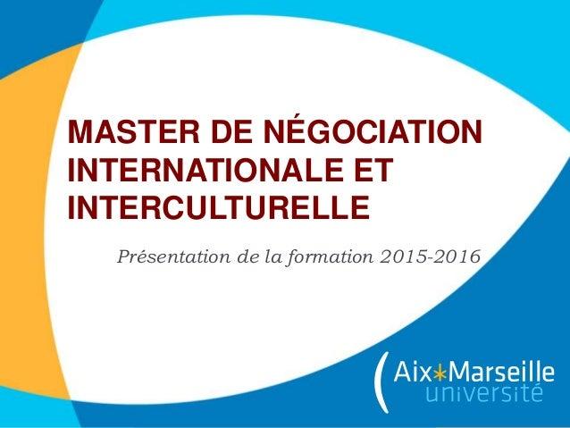 MASTER DE NÉGOCIATION INTERNATIONALE ET INTERCULTURELLE Présentation de la formation 2015-2016