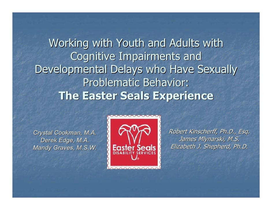 Working with Youth and Adults with      Cognitive Impairments andDevelopmental Delays who Have Sexually        Problematic...