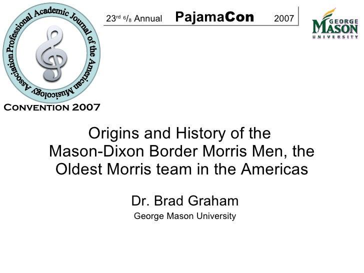 Dr. Brad Graham George Mason University Origins and History of the  Mason-Dixon Border Morris Men, the Oldest Morris team ...