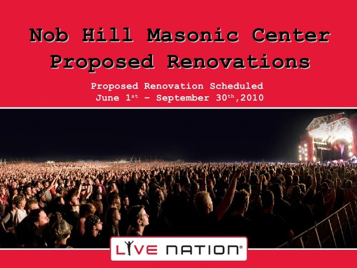 Nob Hill Masonic Center Proposed Renovations Proposed Renovation Scheduled  June 1 st  – September 30 th ,2010