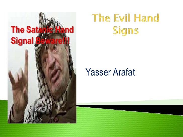 The Evil Hand Signs<br />The Satanic Hand Signal Beware!!!<br />Yasser Arafat<br />