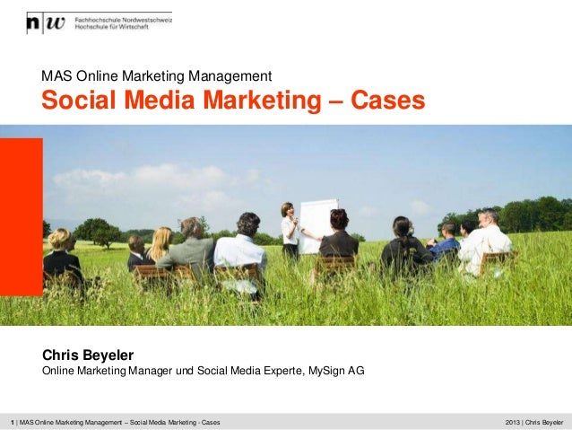 MAS Online Marketing Management          Social Media Marketing – Cases          Chris Beyeler          Online Marketing M...
