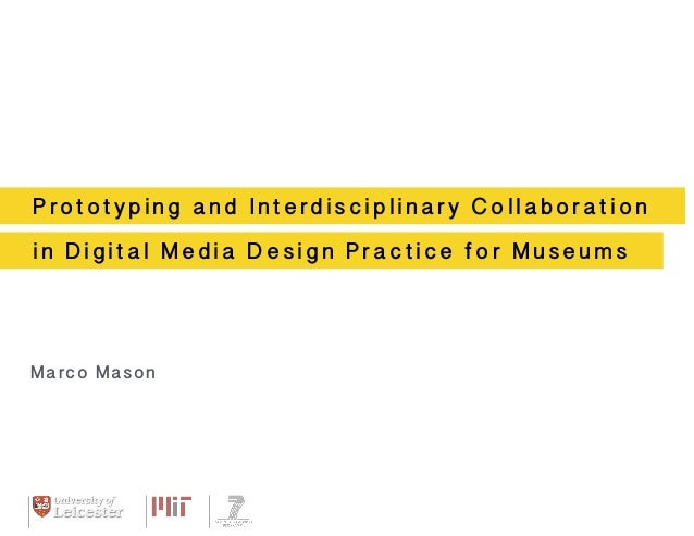 Prototyping and Interdisciplinary Collaboration  in Digital Media Design Practice for Museums  MMaarrcco oM aMsoanson
