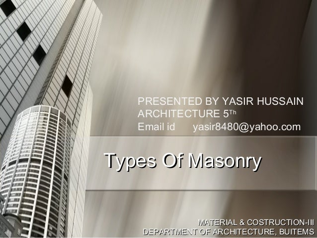 PRESENTED BY YASIR HUSSAIN ARCHITECTURE 5Th Email id yasir8480@yahoo.com  Types Of Masonry MATERIAL & COSTRUCTION-III DEPA...