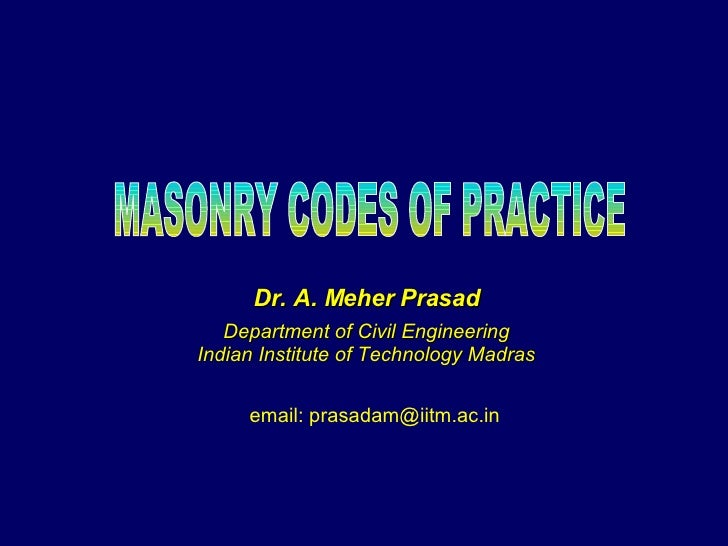 Dr. A. Meher Prasad Department of Civil Engineering Indian Institute of Technology Madras email: prasadam@iitm.ac.in MASON...