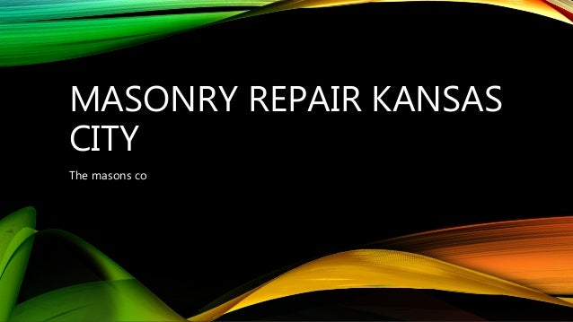 MASONRY REPAIR KANSAS CITY The masons co