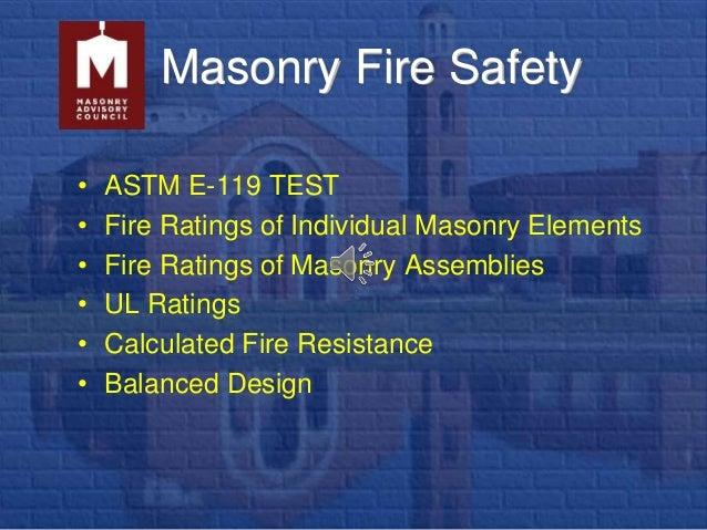 Masonry Fire Safety • ASTM E-119 TEST • Fire Ratings of Individual Masonry Elements • Fire Ratings of Masonry Assemblies •...