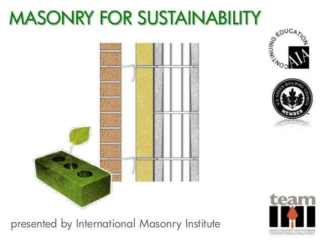 MASONRY FOR SUSTAINABILITYpresented by International Masonry Institute