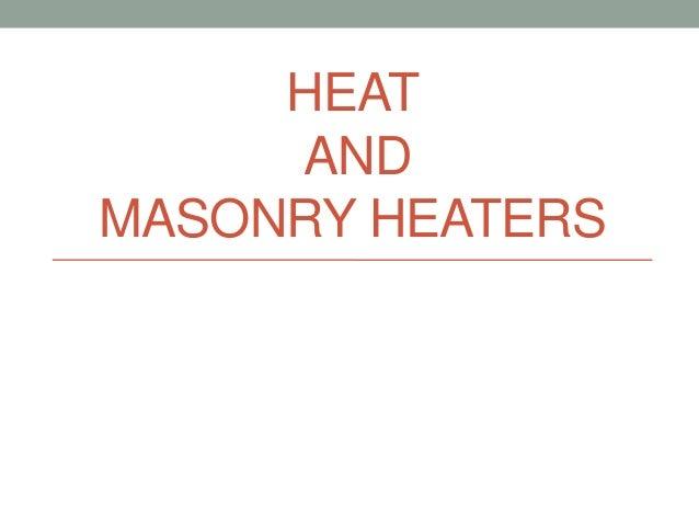 HEAT AND MASONRY HEATERS