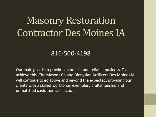 Masonry Restoration Contractor Des Moines IA Our main goal is to provide an honest and reliable business. To achieve this,...