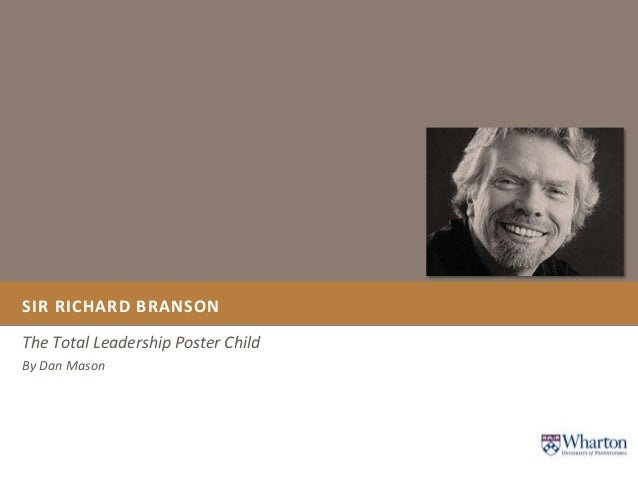 SIR RICHARD BRANSONThe Total Leadership Poster ChildBy Dan Mason