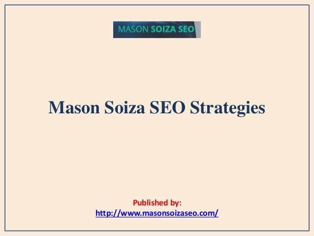 Mason Soiza SEO Strategies Published by: http://www.masonsoizaseo.com/