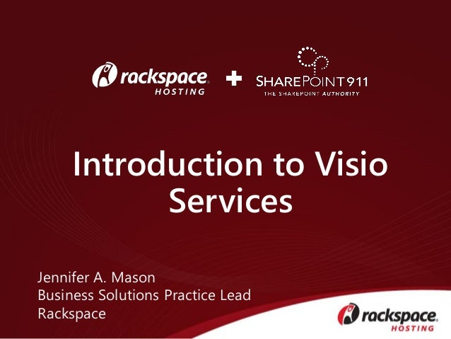 Introduction to Visio           ServicesJennifer A. MasonBusiness Solutions Practice LeadRackspace
