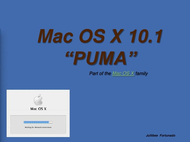 "Mac OS X 10.1 ""PUMA""<br />Part of the Mac OS X family<br />JullibeeFortunado<br />"
