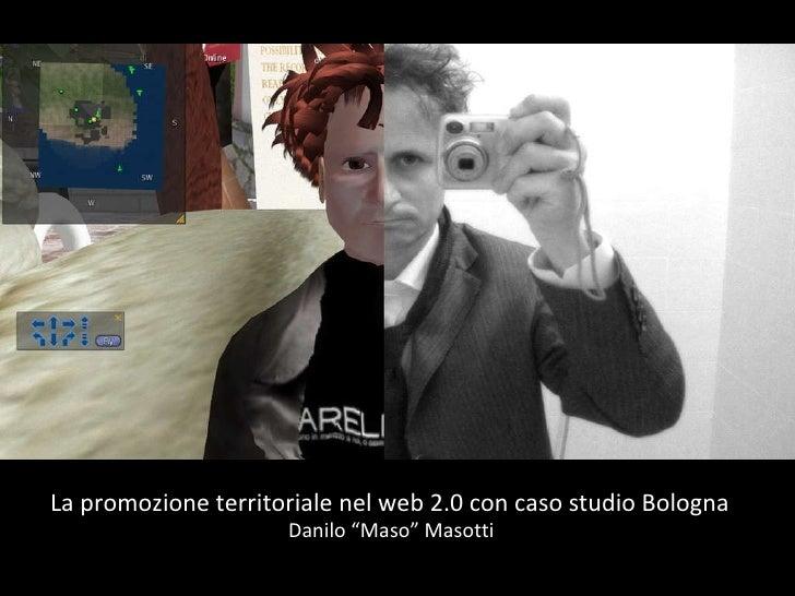 """La promozione territoriale nel web 2.0 con caso studio Bologna Danilo """"Maso"""" Masotti"""