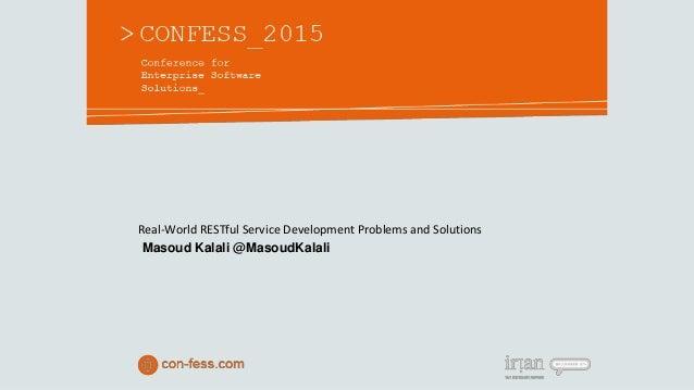 Real-World RESTful Service Development Problems and Solutions Masoud Kalali @MasoudKalali