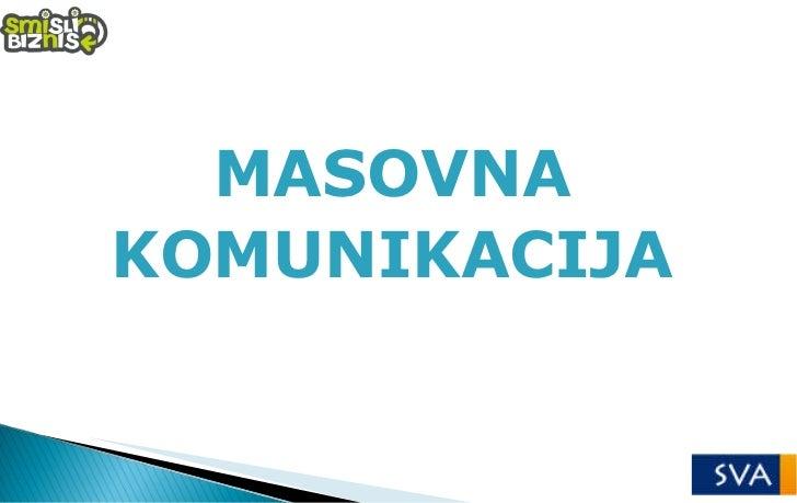 <ul><li>MASOVNA </li></ul><ul><li>KOMUNIKACIJA </li></ul>
