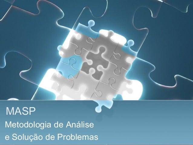 MASPMetodologia de Análisee Solução de Problemas