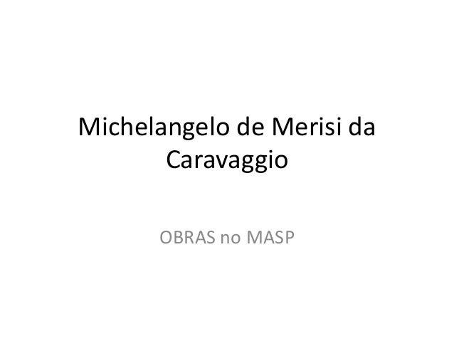 OBRAS no MASP Michelangelo de Merisi da Caravaggio