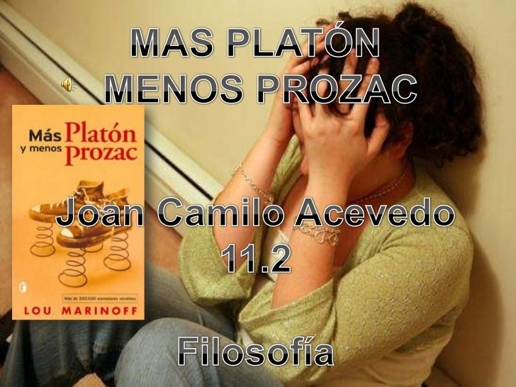 MAS PLATÓN <br />MENOS PROZAC<br />Joan Camilo Acevedo<br />11.2<br />Filosofía<br />
