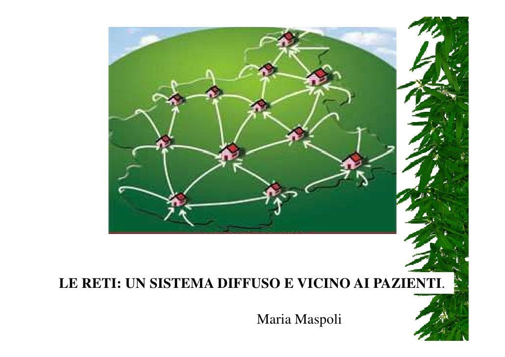 LE RETI: UN SISTEMA DIFFUSO E VICINO AI PAZIENTI.                           Maria Maspoli