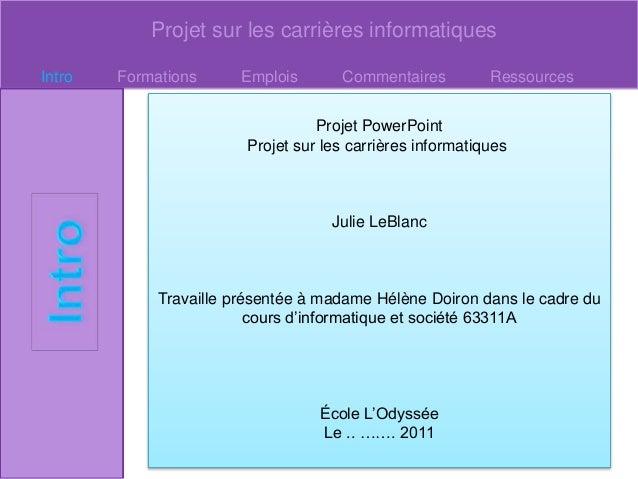 Projet sur les carrières informatiques Intro Formations Emplois Commentaires Ressources Projet PowerPoint Projet sur les c...